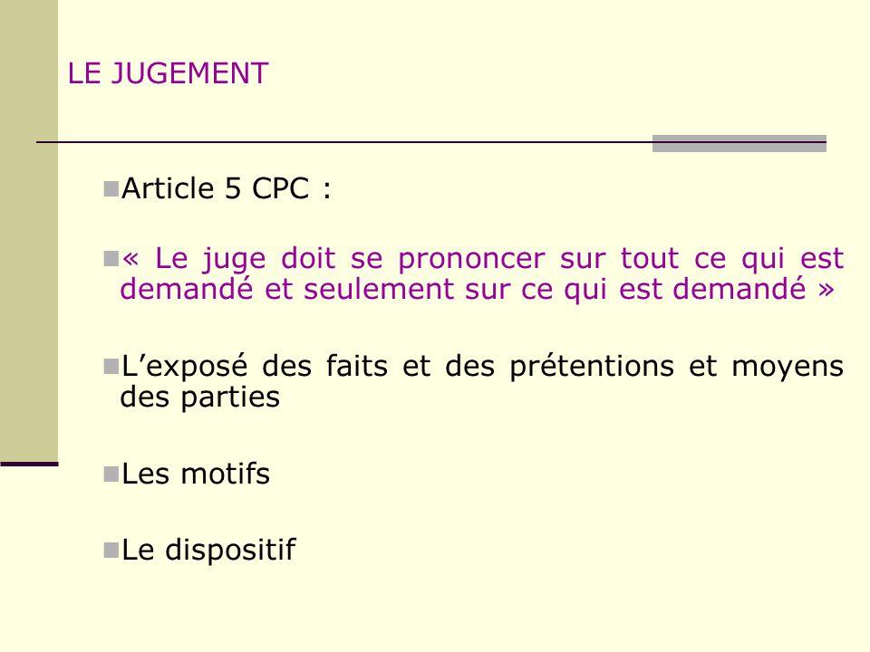 LE JUGEMENT Article 5 CPC : « Le juge doit se prononcer sur tout ce qui est demandé et seulement sur ce qui est demandé »