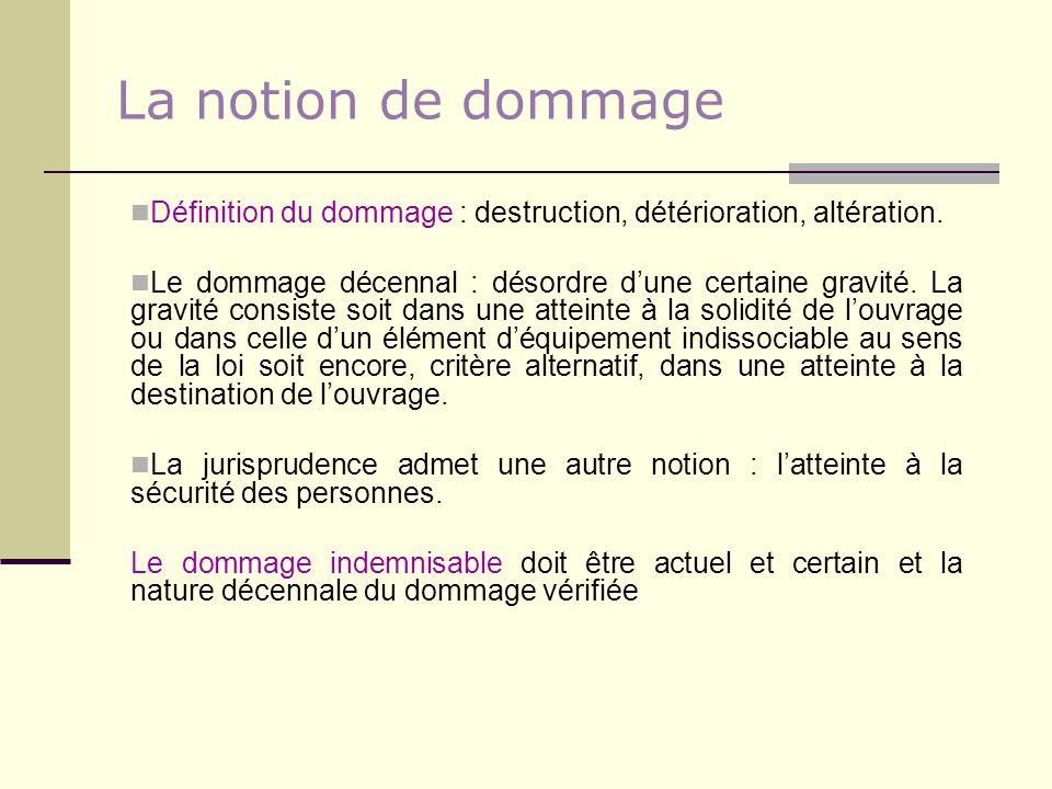La notion de dommage Définition du dommage : destruction, détérioration, altération.