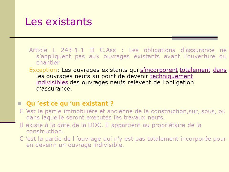 Les existants Article L 243-1-1 II C.Ass : Les obligations d'assurance ne s'appliquent pas aux ouvrages existants avant l'ouverture du chantier.