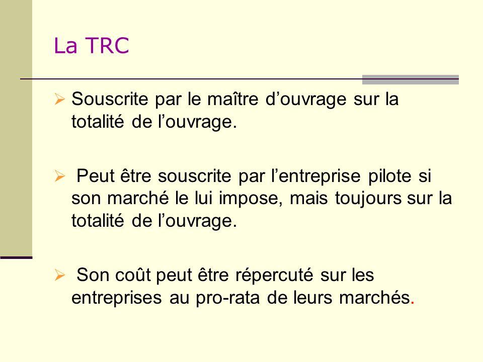 La TRC Souscrite par le maître d'ouvrage sur la totalité de l'ouvrage.