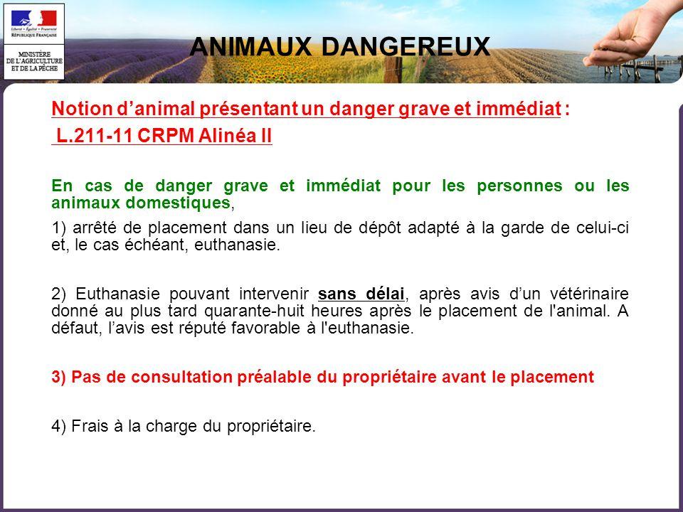 ANIMAUX DANGEREUXNotion d'animal présentant un danger grave et immédiat : L.211-11 CRPM Alinéa II.