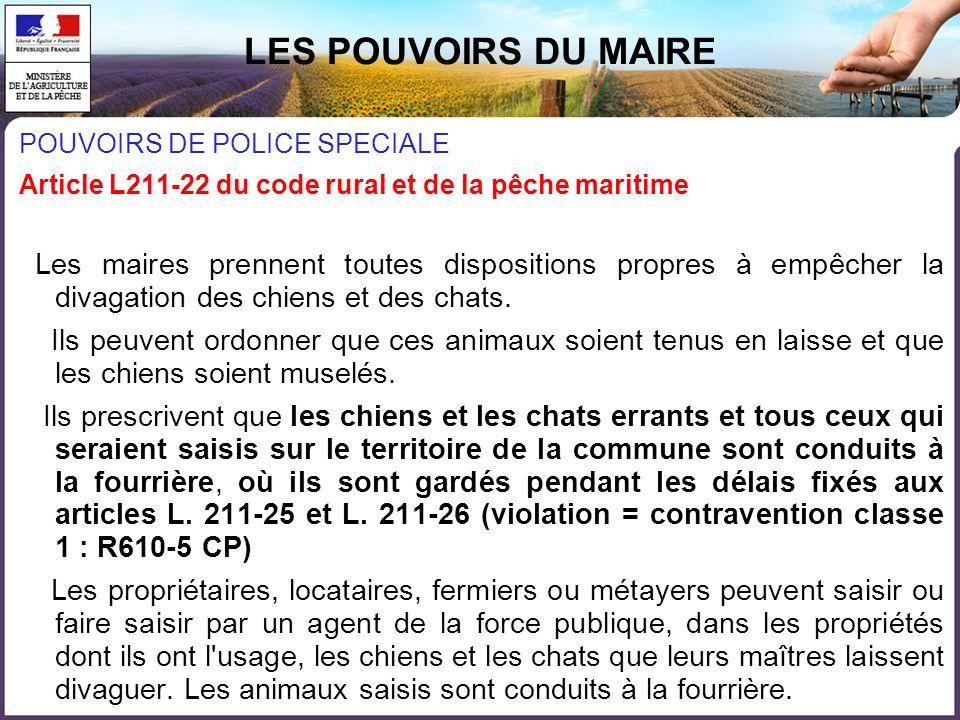 LES POUVOIRS DU MAIRE POUVOIRS DE POLICE SPECIALE. Article L211-22 du code rural et de la pêche maritime.