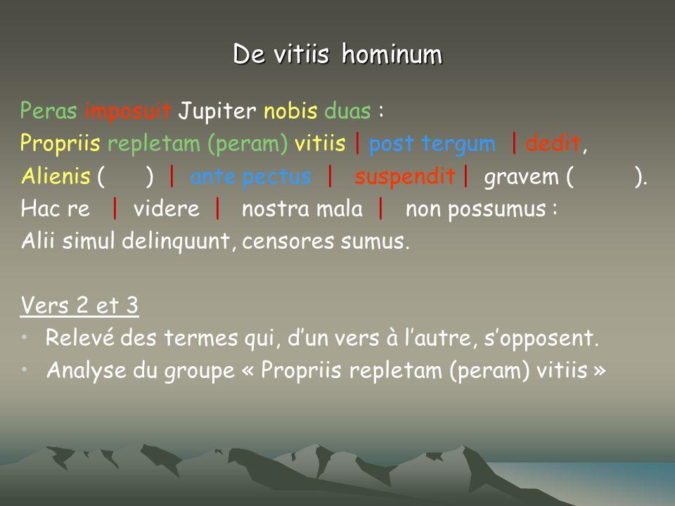 De vitiis hominum Peras imposuit Jupiter nobis duas :