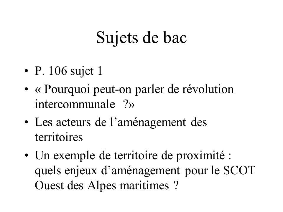 Sujets de bac P. 106 sujet 1. « Pourquoi peut-on parler de révolution intercommunale » Les acteurs de l'aménagement des territoires.