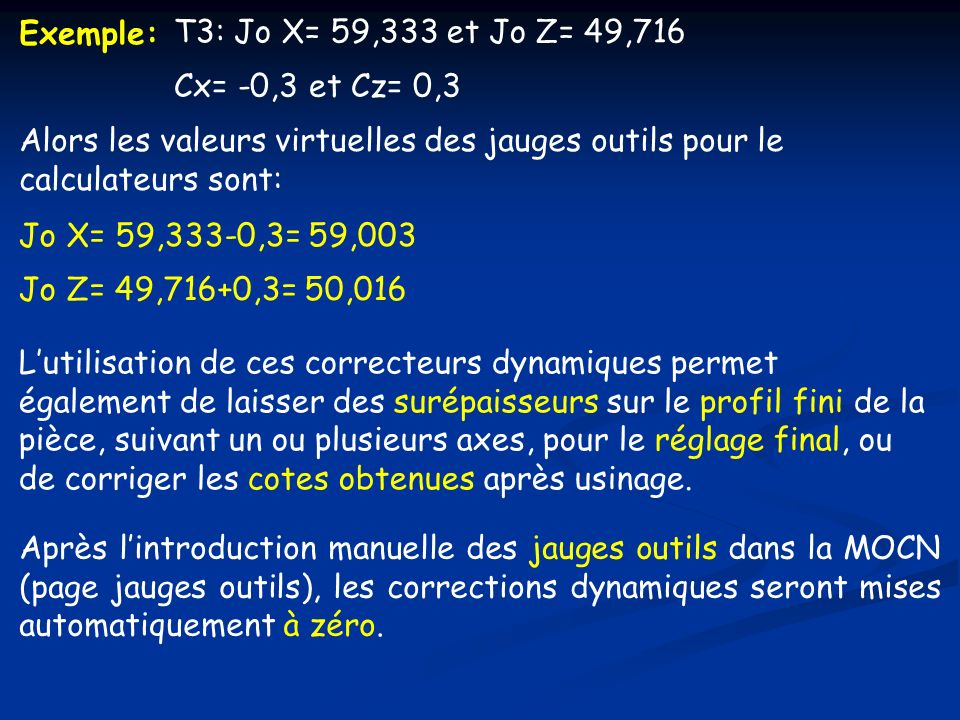 Exemple:T3: Jo X= 59,333 et Jo Z= 49,716. Cx= -0,3 et Cz= 0,3. Alors les valeurs virtuelles des jauges outils pour le calculateurs sont: