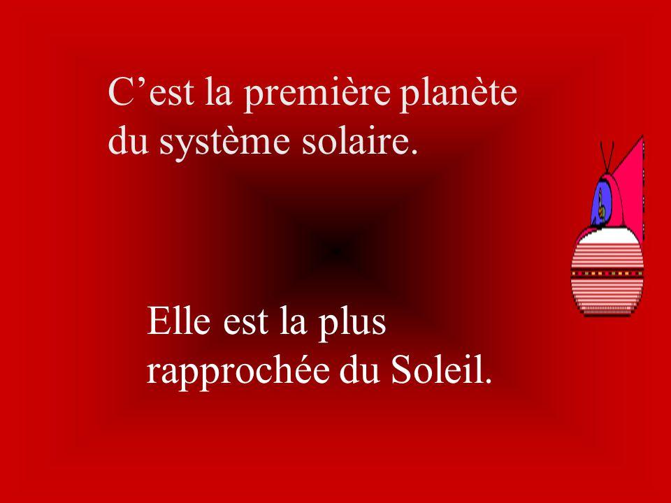 C'est la première planète du système solaire.
