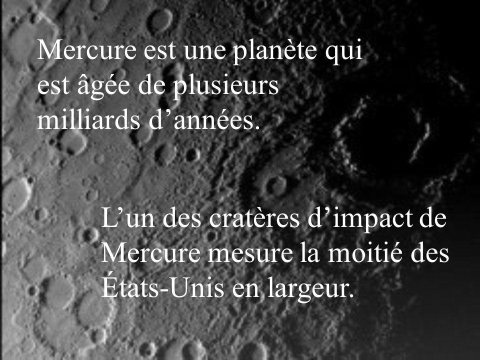 Mercure est une planète qui est âgée de plusieurs milliards d'années.