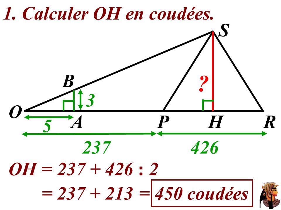 1. Calculer OH en coudées. O 237 426 S 5 3 A H R P B OH =