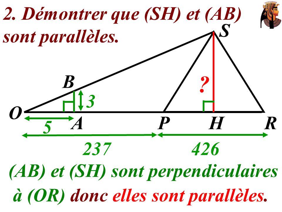 2. Démontrer que (SH) et (AB) sont parallèles. O 237 426 S 5 3 A H R