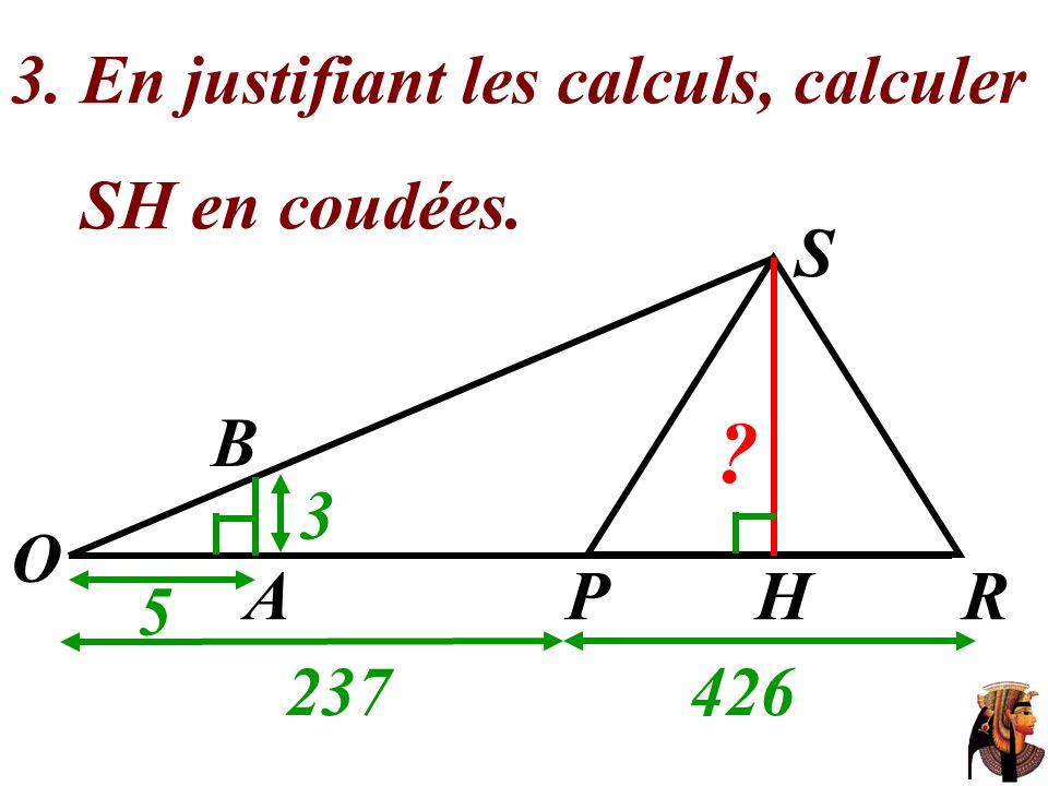 3. En justifiant les calculs, calculer SH en coudées. O 237 426 S 5