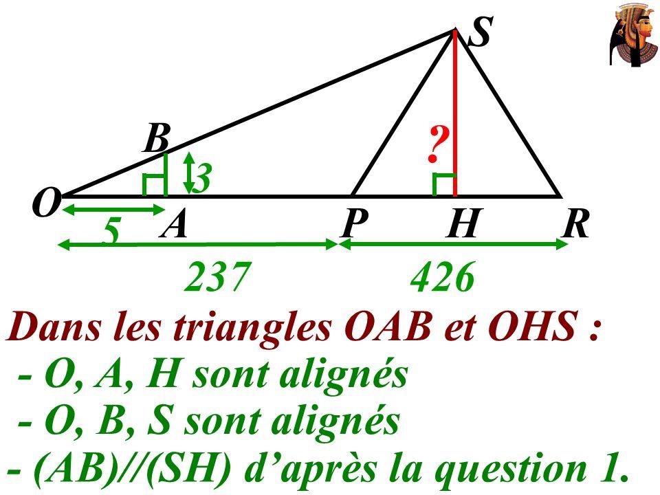 O 237 426 S 5 3 A H R P B Dans les triangles OAB et OHS :