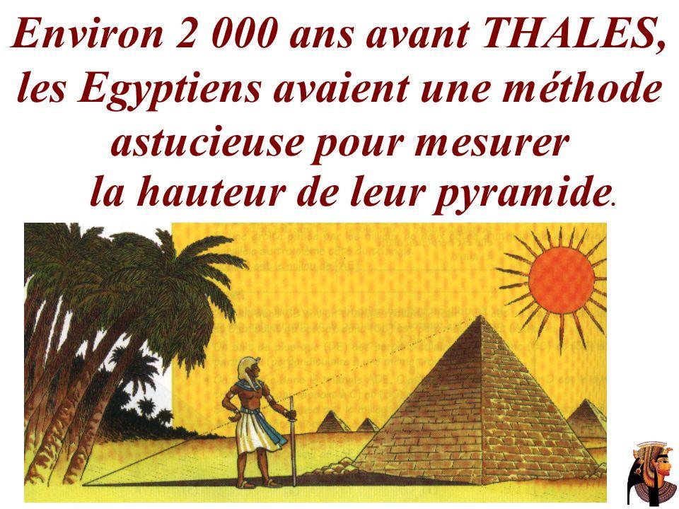 Environ 2 000 ans avant THALES, les Egyptiens avaient une méthode astucieuse pour mesurer