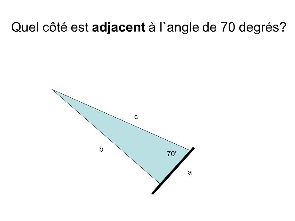 Quel côté est adjacent à l`angle de 70 degrés