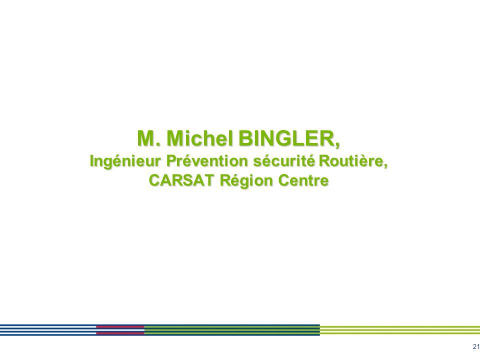 M. Michel BINGLER, Ingénieur Prévention sécurité Routière, CARSAT Région Centre