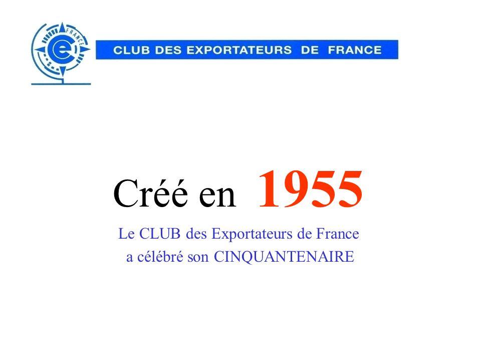Créé en 1955 Le CLUB des Exportateurs de France