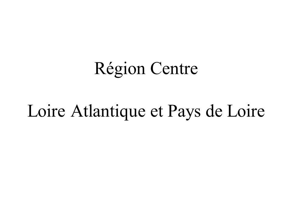 Région Centre Loire Atlantique et Pays de Loire