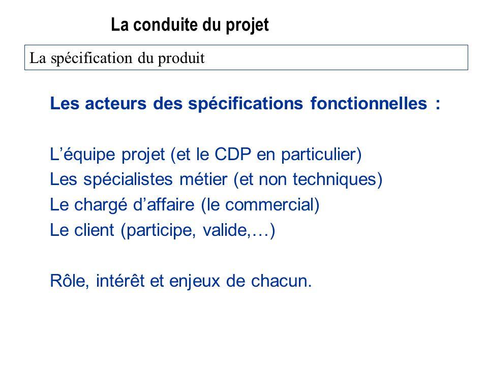 La conduite du projet Les acteurs des spécifications fonctionnelles :