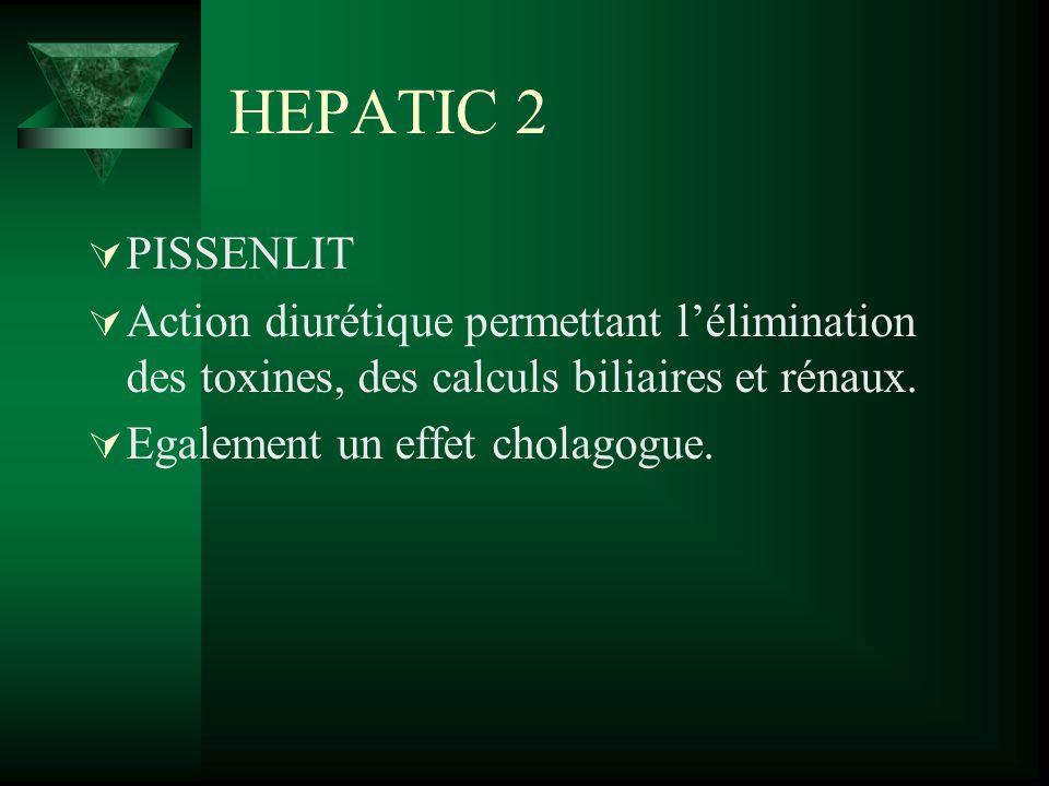 HEPATIC 2 PISSENLIT. Action diurétique permettant l'élimination des toxines, des calculs biliaires et rénaux.