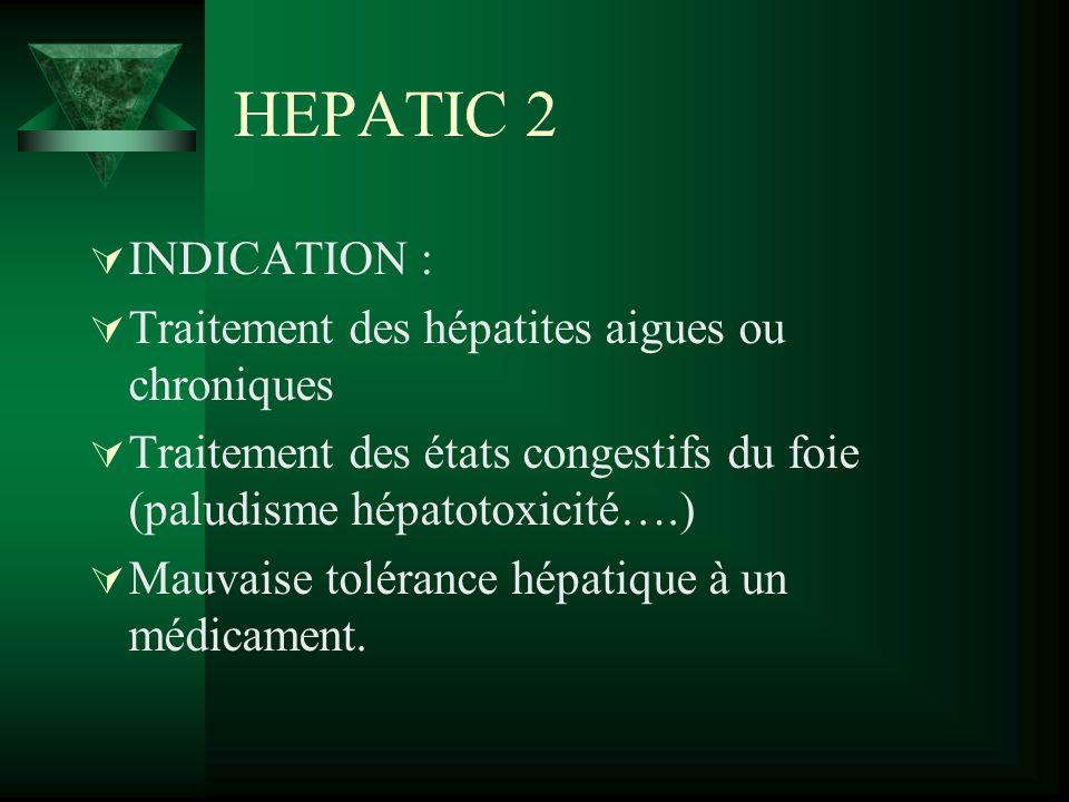 HEPATIC 2 INDICATION : Traitement des hépatites aigues ou chroniques