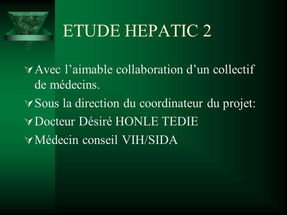 ETUDE HEPATIC 2 Avec l'aimable collaboration d'un collectif de médecins. Sous la direction du coordinateur du projet: