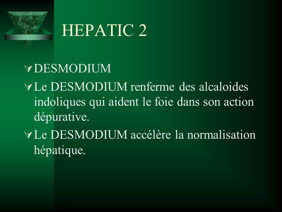 HEPATIC 2 DESMODIUM. Le DESMODIUM renferme des alcaloides indoliques qui aident le foie dans son action dépurative.