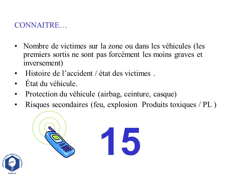 CONNAITRE…Nombre de victimes sur la zone ou dans les véhicules (les premiers sortis ne sont pas forcément les moins graves et inversement)