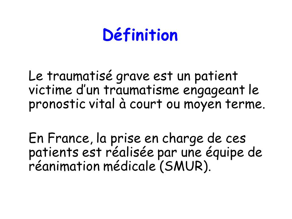 DéfinitionLe traumatisé grave est un patient victime d'un traumatisme engageant le pronostic vital à court ou moyen terme.