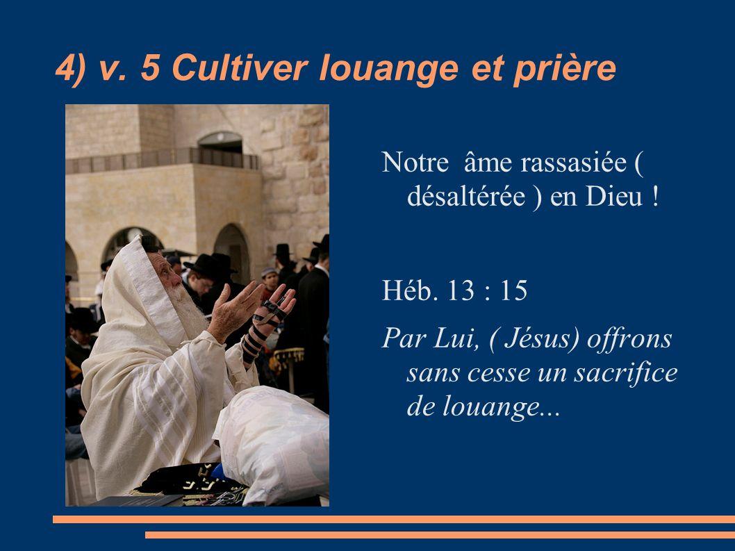 4) v. 5 Cultiver louange et prière
