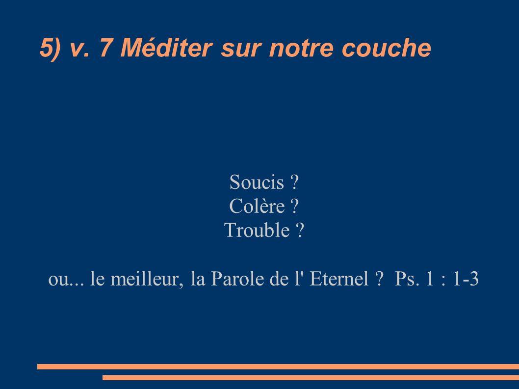 5) v. 7 Méditer sur notre couche