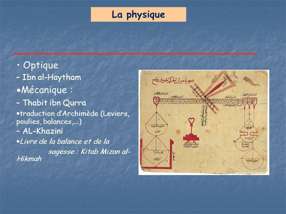 La physique • Optique Mécanique : – Ibn al-Haytham – Thabit ibn Qurra