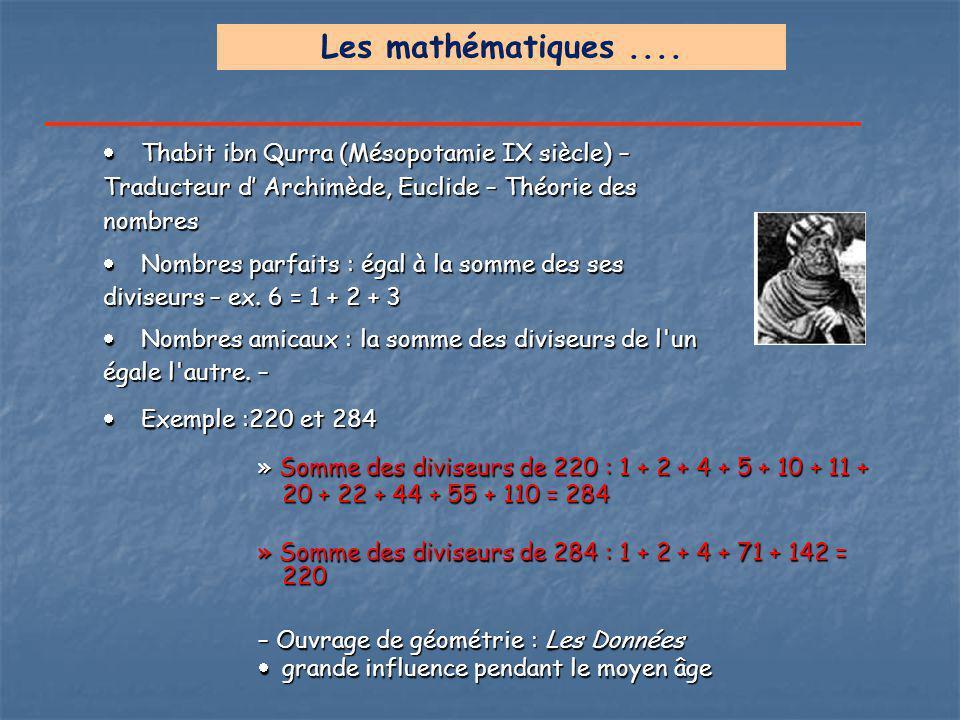 Les mathématiques .... Thabit ibn Qurra (Mésopotamie IX siècle) – Traducteur d' Archimède, Euclide – Théorie des nombres.