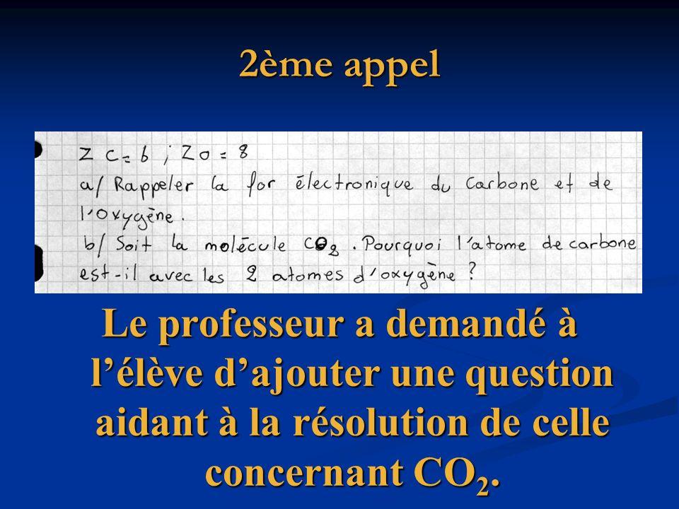 2ème appel Le professeur a demandé à l'élève d'ajouter une question aidant à la résolution de celle concernant CO2.