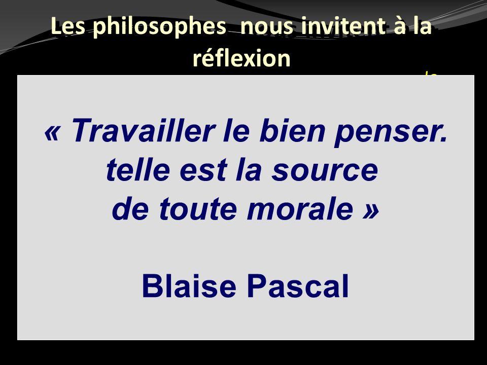 « Travailler le bien penser. telle est la source de toute morale »