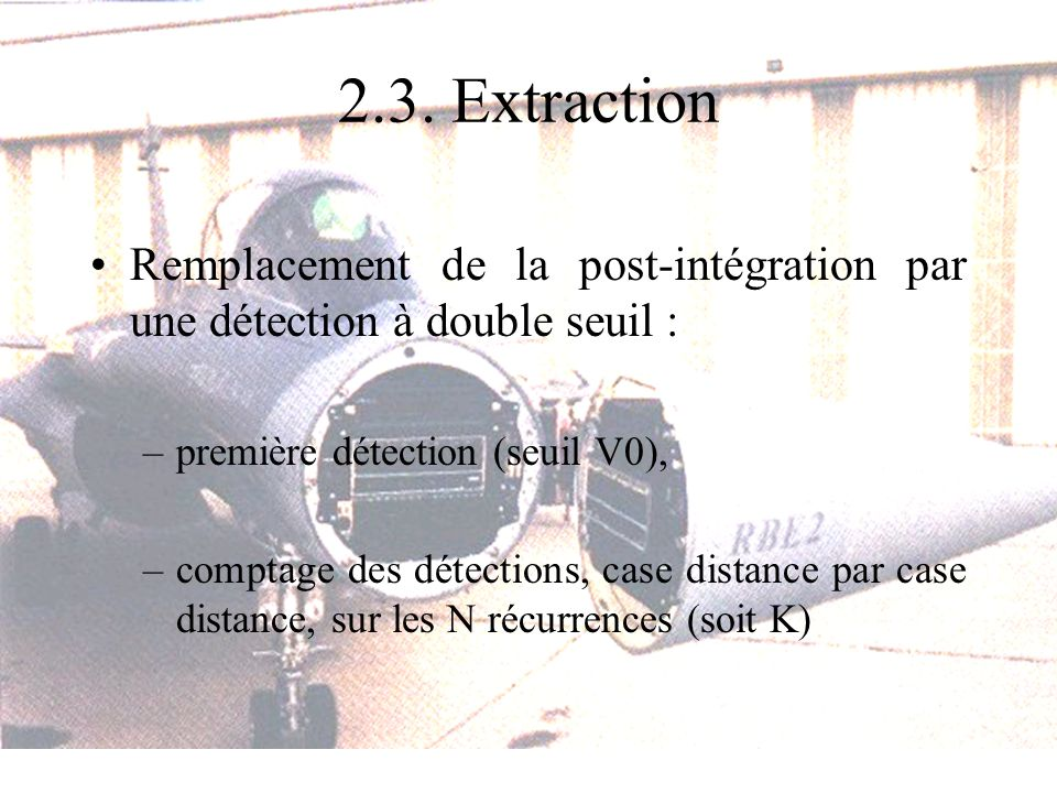 2.3. Extraction Remplacement de la post-intégration par une détection à double seuil : première détection (seuil V0),