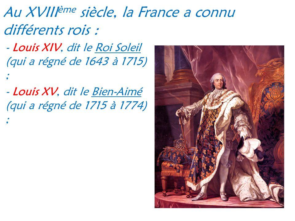 Au XVIIIème siècle, la France a connu différents rois :