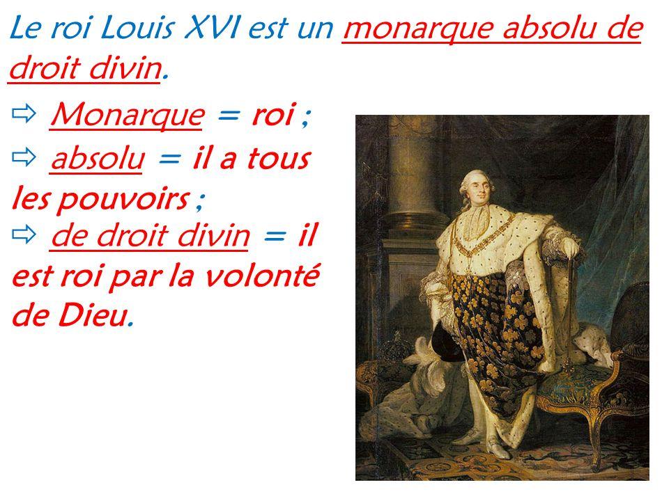 Le roi Louis XVI est un monarque absolu de droit divin.