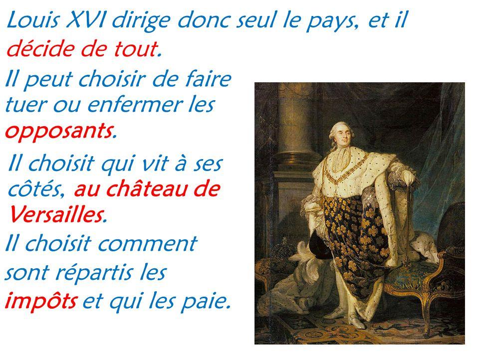 Louis XVI dirige donc seul le pays, et il décide de tout.