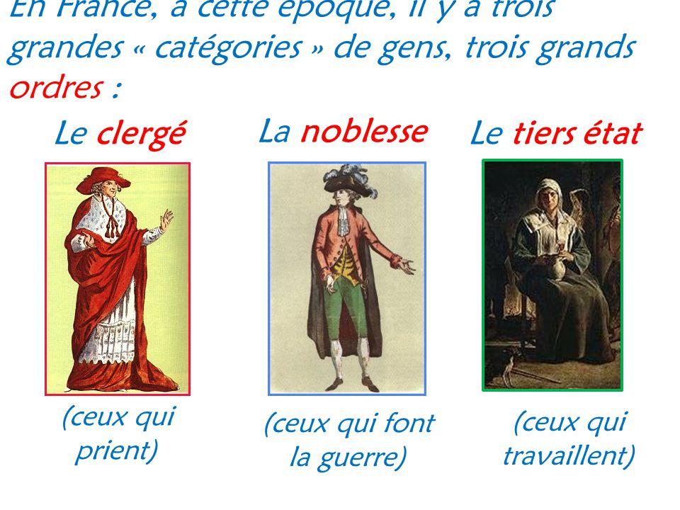 En France, à cette époque, il y a trois grandes « catégories » de gens, trois grands ordres :