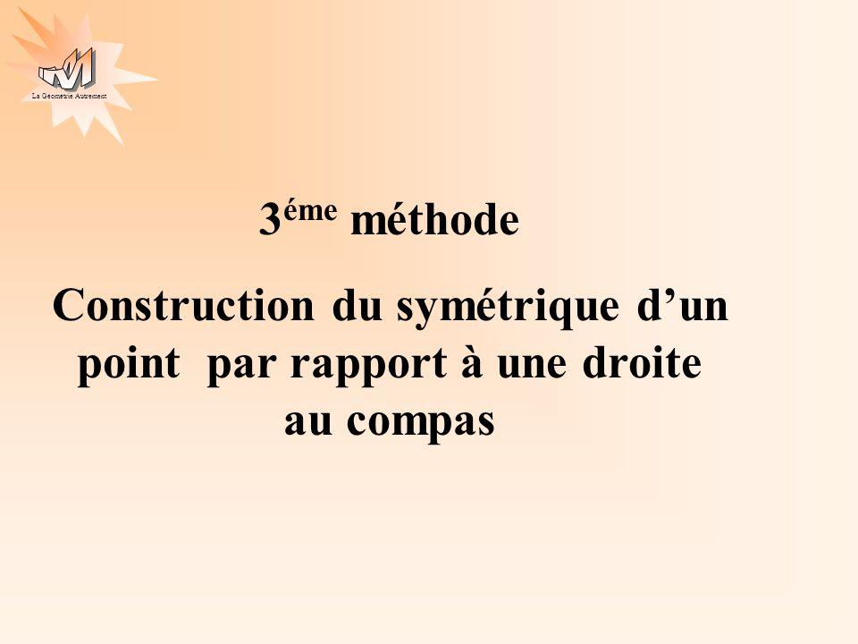 3éme méthode Construction du symétrique d'un point par rapport à une droite au compas