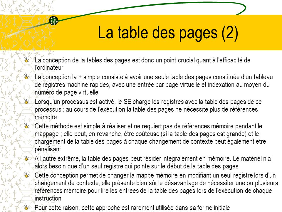 La table des pages (2) La conception de la tables des pages est donc un point crucial quant à l'efficacité de l'ordinateur.