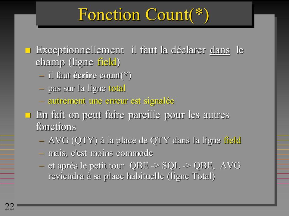 Fonction Count(*)Exceptionnellement il faut la déclarer dans le champ (ligne field) il faut écrire count(*)