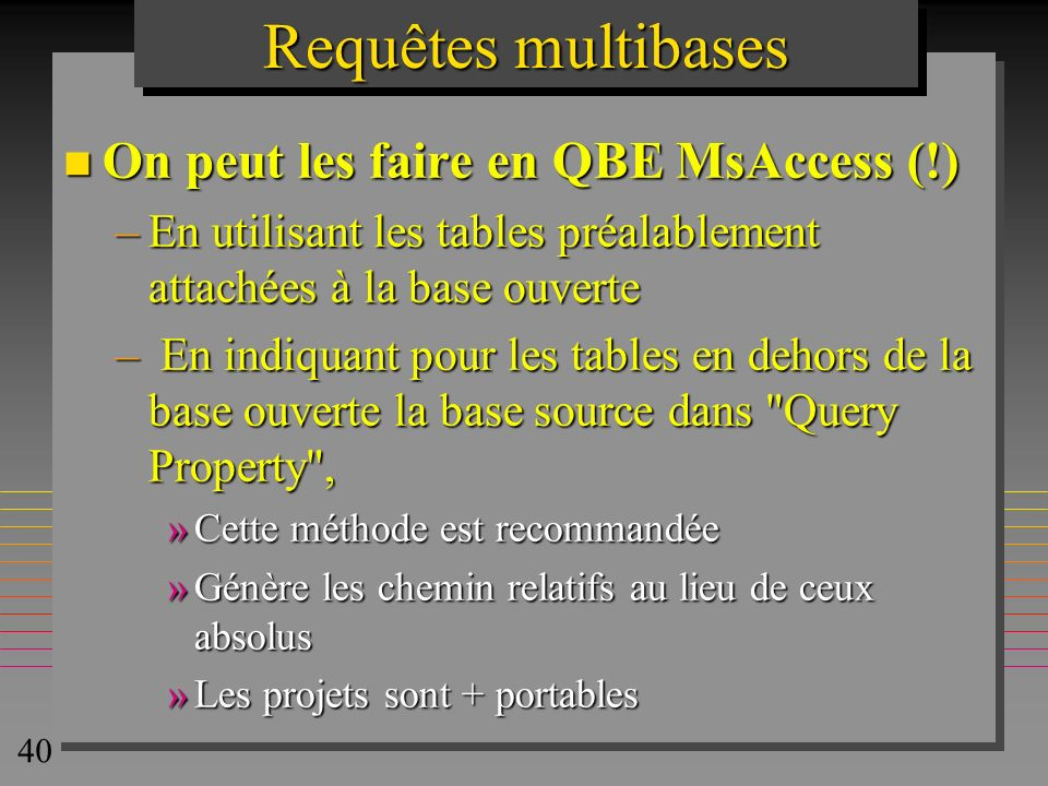 Requêtes multibases On peut les faire en QBE MsAccess (!)
