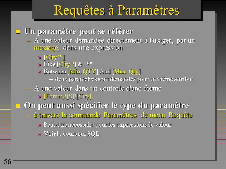 Requêtes à Paramètres Un paramètre peut se référer