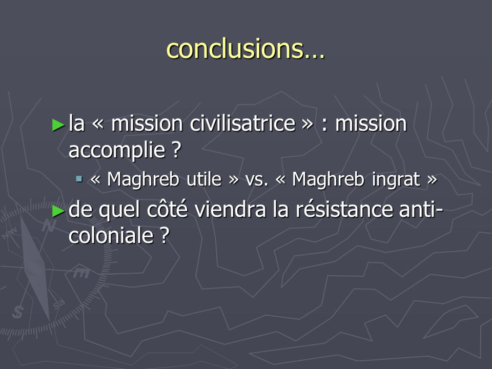 conclusions… la « mission civilisatrice » : mission accomplie