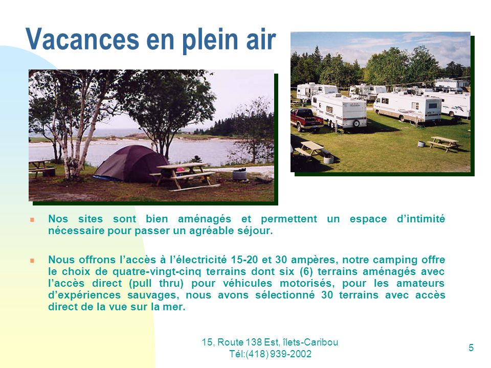 15, Route 138 Est, îlets-Caribou Tél:(418) 939-2002