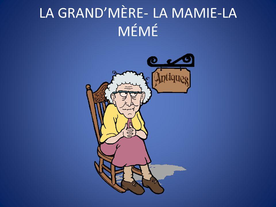 LA GRAND'MÈRE- LA MAMIE-LA MÉMÉ