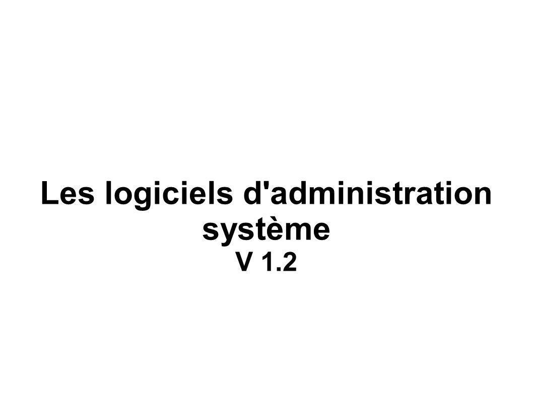 Les logiciels d administration système V 1.2