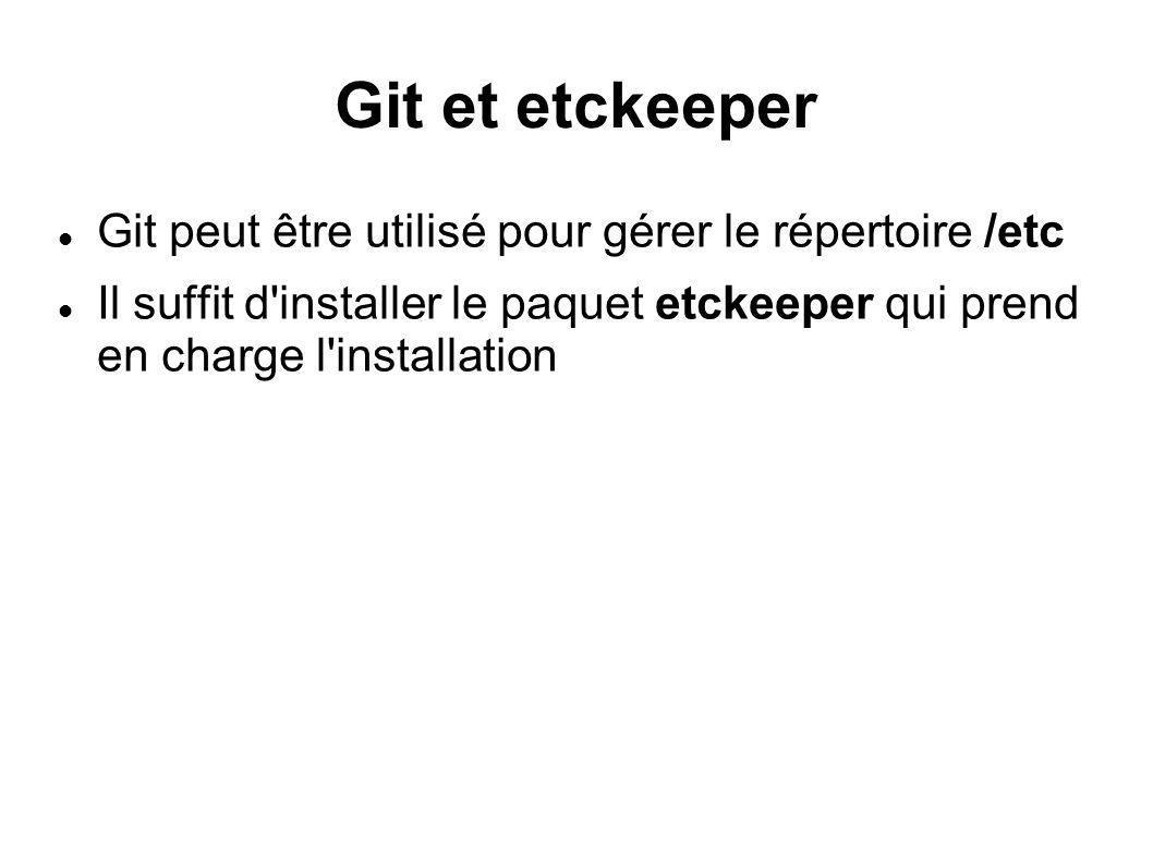 Git et etckeeper Git peut être utilisé pour gérer le répertoire /etc