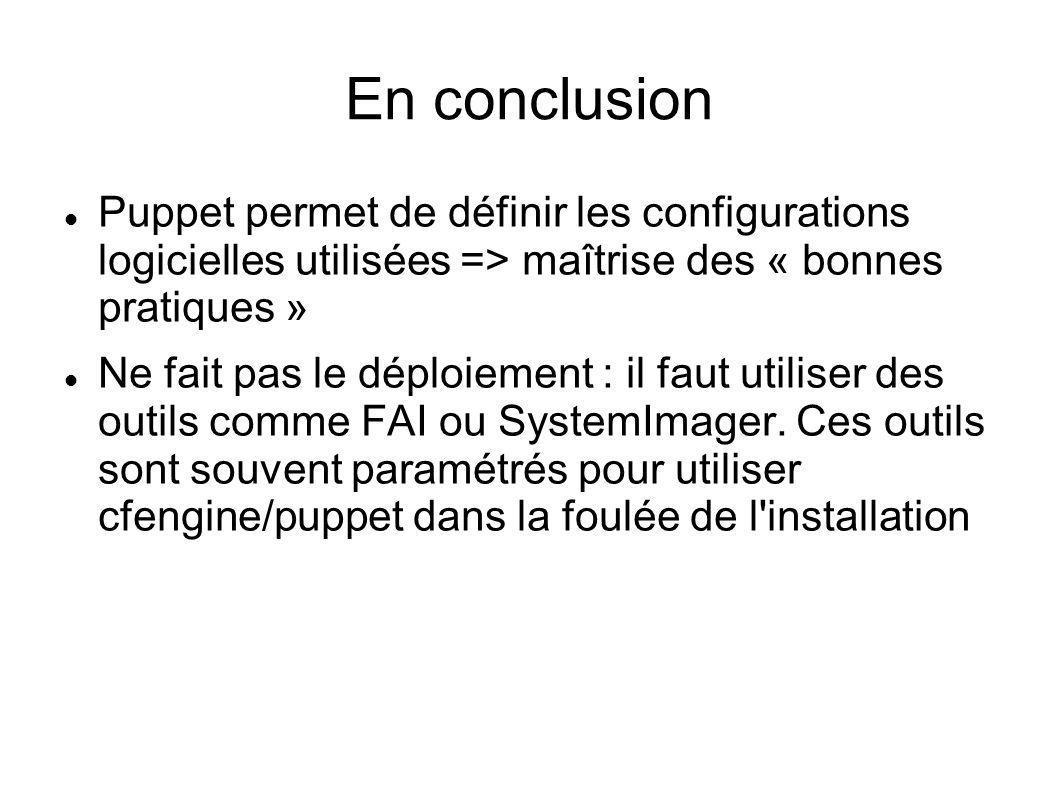 En conclusion Puppet permet de définir les configurations logicielles utilisées => maîtrise des « bonnes pratiques »