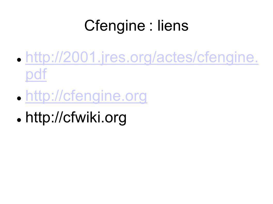 Cfengine : liens http://2001.jres.org/actes/cfengine. pdf http://cfengine.org http://cfwiki.org